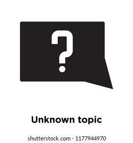 Unknown topic icon vector isolated on white background, logo concept of Unknown topic sign on transparent background, filled black symbol