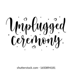 Unplugged ceremony. Black text isolated on white background. Vector stock illustration, inscription to wedding invitation or valentines day greeting card