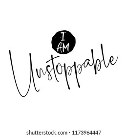 I am Unstoppable - funny hand drawn calligraphy text. Good for fashion shirts, poster, gift, or other printing press. Motivation quote.