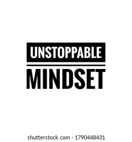 ''Unstoppable mindset'' sign vector for motivational design