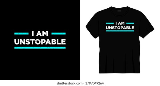 i am unstoppable typography t-shirt design. Ready to print for apparel, poster, illustration. Modern, simple, lettering t shirt vector