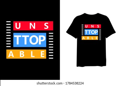 Unstoppable, urban stylish t-shirt and apparel trendy design and typography lettering, print, vector, illustration design.