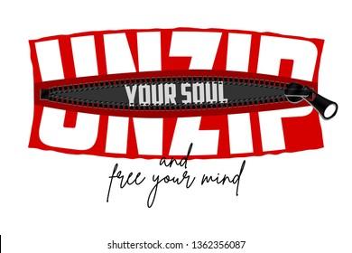 Unzip your soul - slogan hidden in zipper. Typography graphics for t-shirt, tee print, poster. Vector illustration.