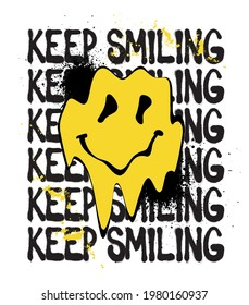 Urban neon graffiti inspirational keep smiling slogan print with distorted melting smiley face illustration for man - woman tee t shirt or poster