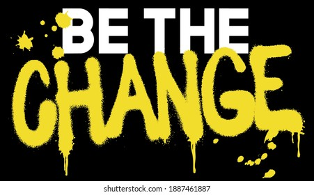 Urban street style be the change slogan print with neon graffiti font - Hipster graphic vector pattern for tee - t shirt and sweatshirt