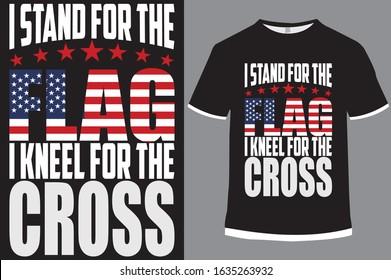 USA Flag T-shirt design, i stand for the flag, i kneel for the cross, flag, vector, illustration, star, T-shirt, USA, USA flag.