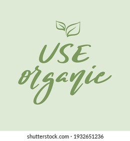 Use Organic hand drawn lettering. Ready inscription design for use in emblem, sticker, badge, packaging, tag and logo.