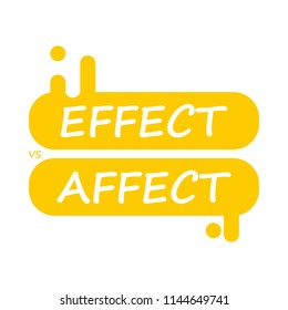 Use proper English grammar. Verbs Effect and Affect