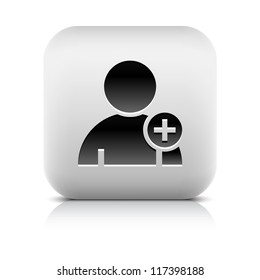 User profile sign web icon with plus glyph. Series buttons stone style. Rounded square shape with black shadow and gray reflection on white background. Vector illustration design element 8 eps