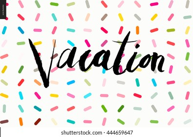 Vacation lettering on sprinkles pattern - a vector cartoon black brush hand written lettering Vacation placed on colorful sprinkles topping
