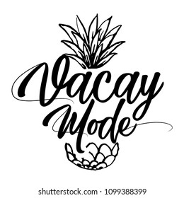 Vacay mode - Motivational quotes. Hand painted brush lettering with pineapple. Good for scrap booking, posters, textiles, gifts, travel sets.