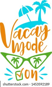 Vacay Mode on. Design on the theme summer holiday.