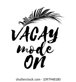 Vacay mode on , Motivational quotes. Hand painted brush lettering with palm  leaf. Good