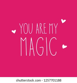 Valentine card You are my magic. Hand drawn modern lettering.