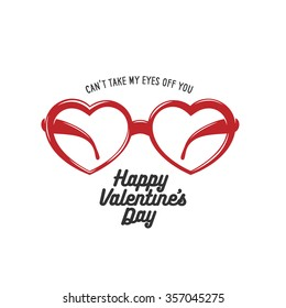 Valentine day card with heart shaped glasses and love quote. Can not take my eyes off you. Happy valentines day. Vintage vector illustration.