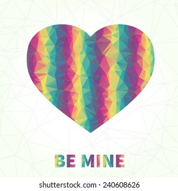 Valentine`s card - bright heart made of rainbow triangles and text: Be mine.