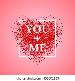 Valentine's day card. Confetti red heart on pink background with frame and lettering You+Me. Can be used for celebrations, wedding invitation, valentines day, printing on T-shirt, mugs, diary covers.