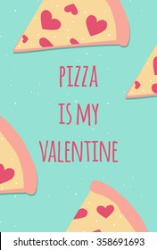"""Valentine's day card with cute pizza slice and hearts """"Pizza is my Valentine"""" typography. Perfect valentine greeting card tenplate"""