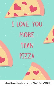 """Valentine's day card with cute pizza slice and hearts """"I Love you more than pizza"""" typography. Perfect valentine greeting card template"""