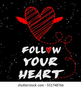 Valentines day greeting card. Follow your heart. Heart.