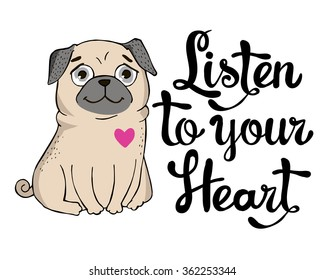 Valentines Day Greeting Card with funny Pug and lettering. Listen to your heart. Vector hand drawn illustration.