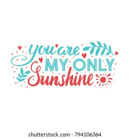 Valentine's day hand drawn vector brush lettering postcard. You are my only sunshine love words illustration. Cute colorful design for banners, posters and websites