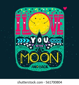 Valentines Day lettering card. I love you to the moon and back. Hand drawn calligraphy with a romantic quote. Vector illustration