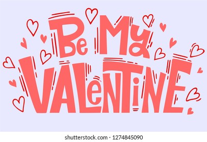 Valentine's Day. Lettering love quotes. Be my Valentine text. Valentine's typography. Vector illustration of Valentine Greeting Card with heart.