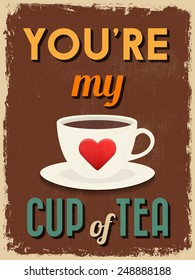 Valentine's Day Poster. Retro Vintage design. You're My Cup of Tea. Vector illustration