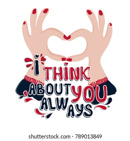Valentine's Day vector greeting card with hand drawn slogan:I think about you always. Colorful romantic slogan isolated on white background.
