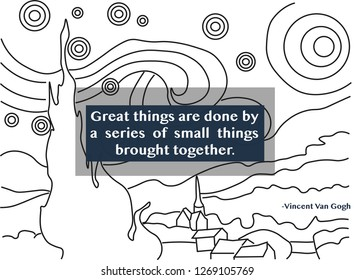 """Van Gogh quote """"Great things are done by a series of small things brought together"""""""