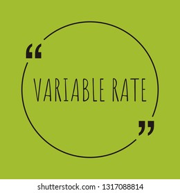 """Variable Rate word concept. """"Variable Rate"""" on green background with quote. Use for cover, banner, blog."""
