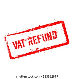 VAT refund red rubber stamp isolated on white background. Grunge rectangular seal with text, ink texture and splatter and blots, vector illustration.