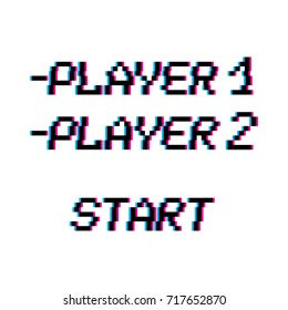 Vector 8 bit pixel art phrases Player 1, 2 and start. Retro game interface. Competition gaming. Glitch VHS effect