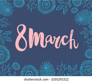 Vector 8 march, women's day card. Brushpen lettering with hand drawn doodle flowers.