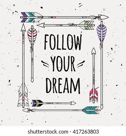 """Vector abstract ethnic frame with arrows and typographic text """"Follow your dream"""". Poster in boho style. American indian motifs."""