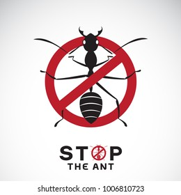 Vector of ant in red stop sign on white background. No ants. Insect prohibition sign. Animal. Easy editable layered vector illustration.
