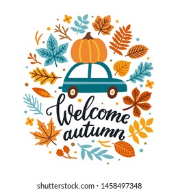"Vector autumn greeting card with car and pumpkin on it, falling leaves and hand written text "" Welcome autumn"". Background for fall season. Poster with transportation and floral elements. Harvest time"