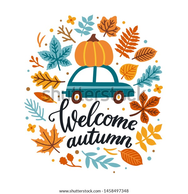 """Vector autumn greeting card with car and pumpkin on it, falling leaves and hand written text """" Welcome autumn"""". Background for fall season. Poster with transportation and floral elements. Harvest time"""