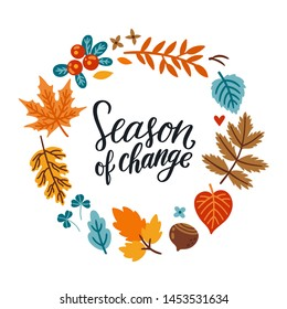 "Vector autumn wreath with falling leaves, nut, berry, seasonal floral elements and text ""Season of change"". Round frame made from hand drawn botanical elements. Isolated on white."
