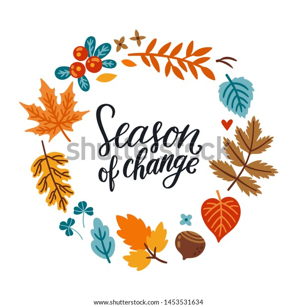 """Vector autumn wreath with falling leaves, nut, berry, seasonal floral elements and text """"Season of change"""". Round frame made from hand drawn botanical elements. Isolated on white."""