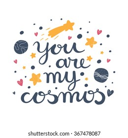 "Vector background with cosmos and text ""You are my cosmos"". Stylish card with trendy typography."