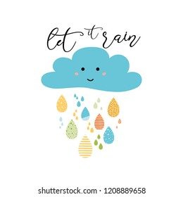 Vector background with cute smiling cloud funny colorful drops text Lets it rain Positive inspirational g phrase Decorative lettering element Child card cartoon character Happy print Emotion quote.