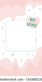 A vector background for instagram stories in 9:16 format in a romantic style for Valentine's day, wedding. anniversaries. Pink hearts, text be mine and place for photo or place for text