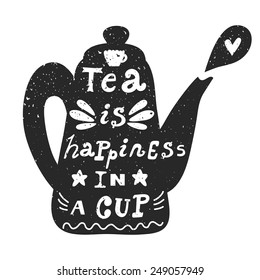 """Vector background with teapot and phrase """"Tea is happiness in your cup"""". Retro card with teapot silhouette and hand written text. Black and white design."""