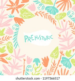 Vector background withf hand drawn textured prehistoric plants. Naive kid drawn style. Tropical herbs. Round frame.