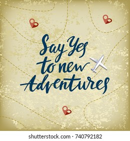 Vector Banner with Hand Drawn Motivation Phrase. Say Yes to New Adventures. Travel Concept with Map, Pins and Airplane. Vintage Illustration with Lettering.