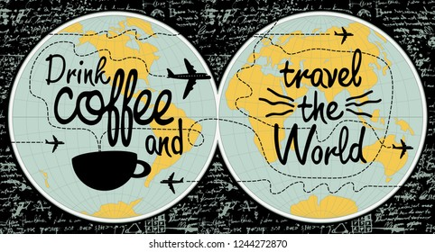 Vector banner with handwritten inscription Drink coffee and travel the world. Illustration with world map, cup of coffee and airplanes on the background of old manuscript in retro style.