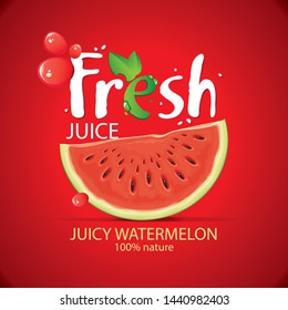 Vector banner or label for fresh watermelon juice with realistic watermelon slice, juice drops and large lettering Fresh on red background