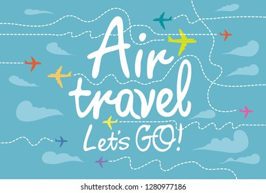 Vector banner on the theme of air travel with handwritten inscriptions, colored planes and dotted trajectories on the background with blue sky and clouds in retro style.